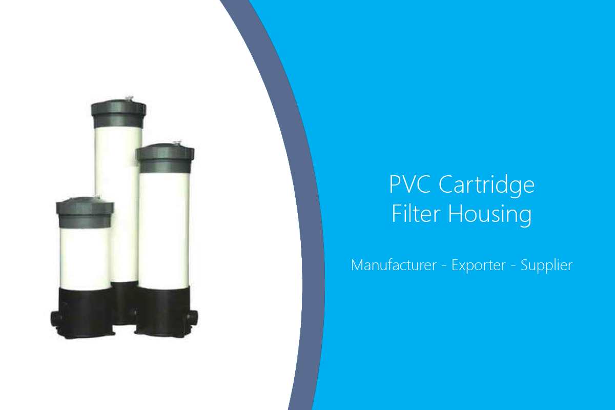 PVC Cartridge Filter Housing Manufacturer India