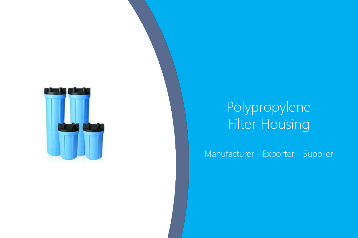 Polypropylene Filter Housing Manufacturer India